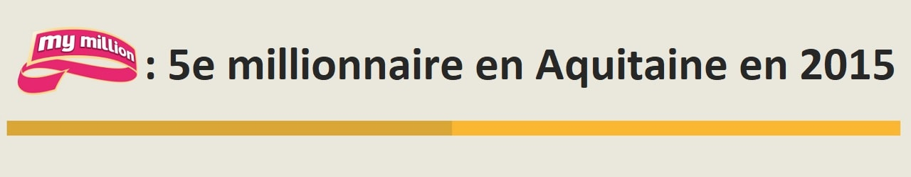 5e millionnaire My Million en Aquitaine en 2015