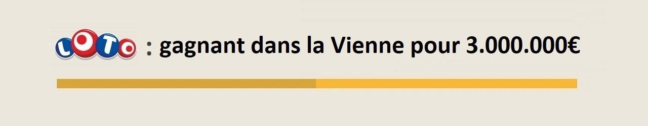 Gagnant Loto Vienne pour 3 millions d'euros