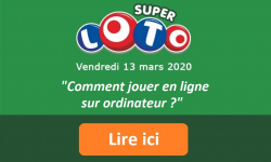 Comment jouer une grille Super Loto ce 13 mars 2020 en ligne sur ordinateur ? Dernières heures