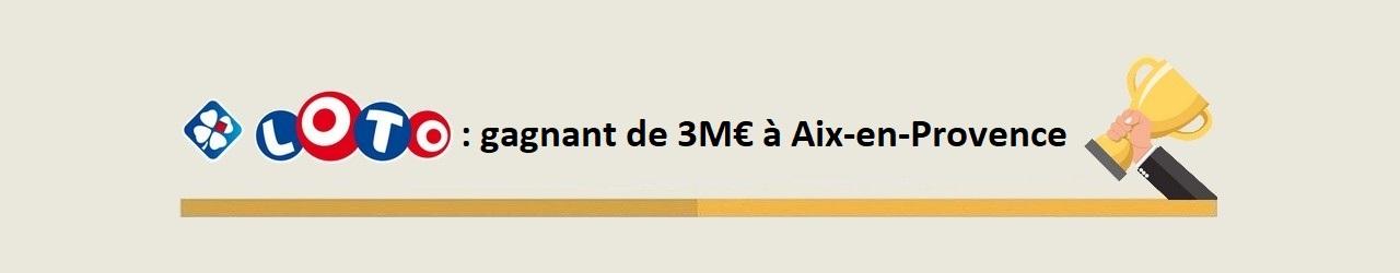 Gagnant Loto à Aix-en-Provence pour 3 millions d'euros